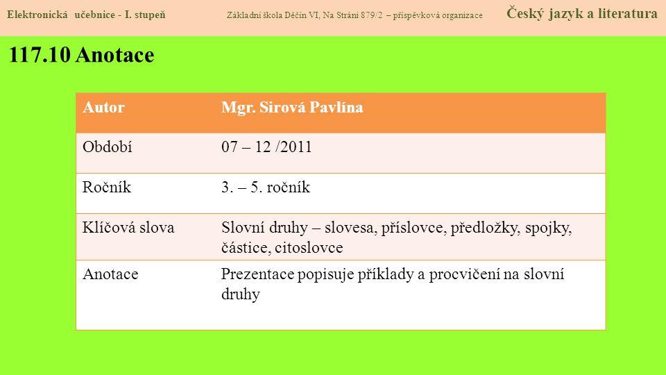 117.10 Anotace Autor Mgr. Sirová Pavlína Období 07 – 12 /2011 Ročník