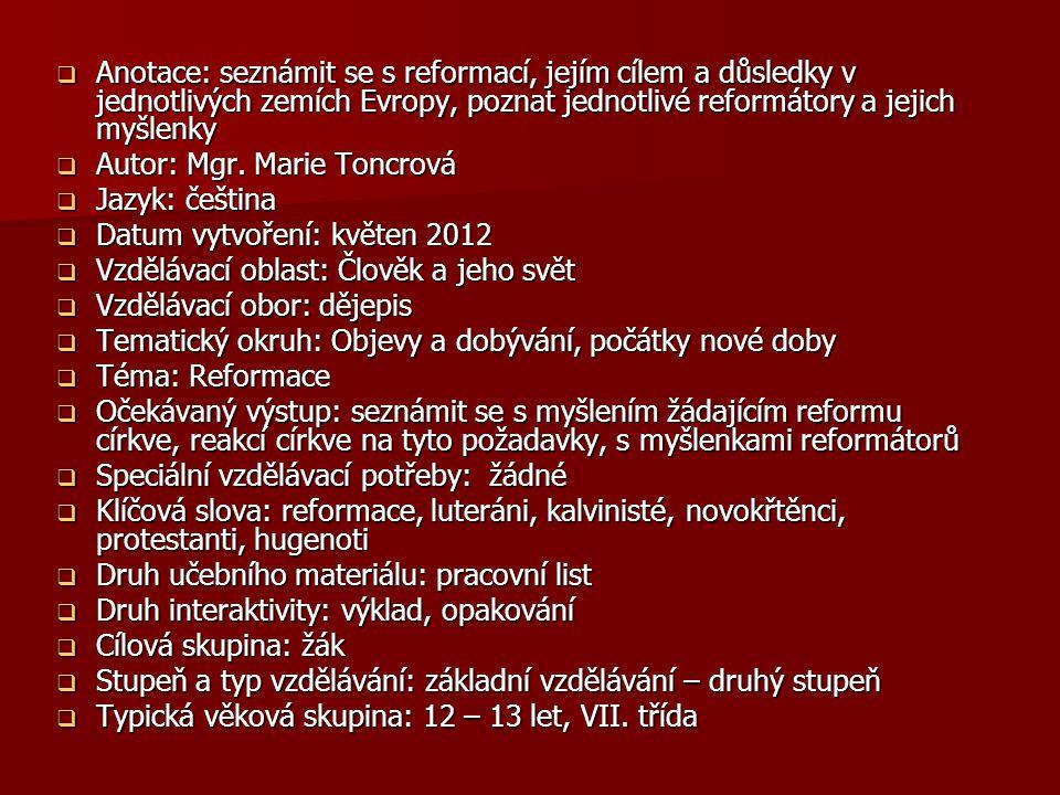 Anotace: seznámit se s reformací, jejím cílem a důsledky v jednotlivých zemích Evropy, poznat jednotlivé reformátory a jejich myšlenky