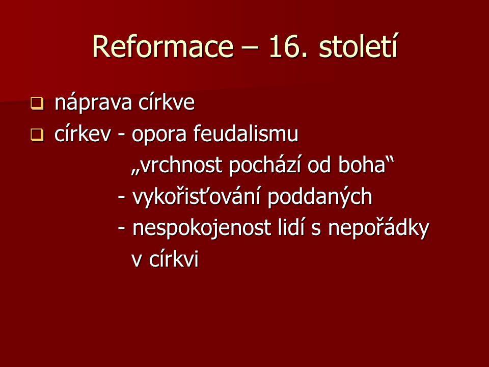 Reformace – 16. století náprava církve církev - opora feudalismu