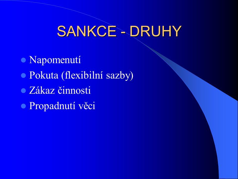 SANKCE - DRUHY Napomenutí Pokuta (flexibilní sazby) Zákaz činnosti