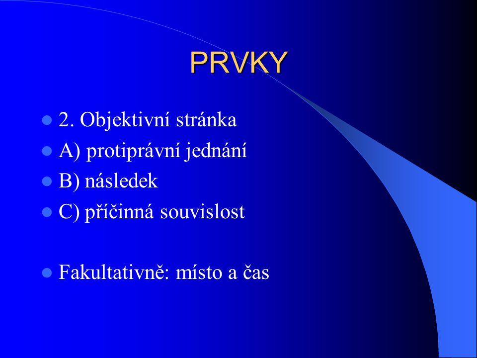 PRVKY 2. Objektivní stránka A) protiprávní jednání B) následek
