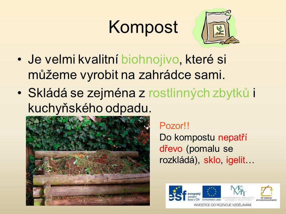 Kompost Je velmi kvalitní biohnojivo, které si můžeme vyrobit na zahrádce sami. Skládá se zejména z rostlinných zbytků i kuchyňského odpadu.