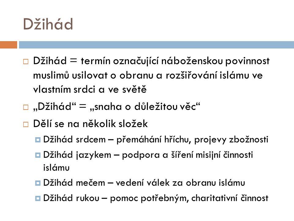 Džihád Džihád = termín označující náboženskou povinnost muslimů usilovat o obranu a rozšiřování islámu ve vlastním srdci a ve světě.