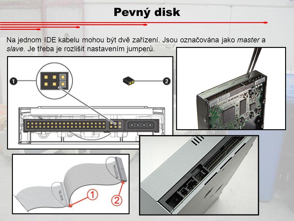 Pevný disk Na jednom IDE kabelu mohou být dvě zařízení.