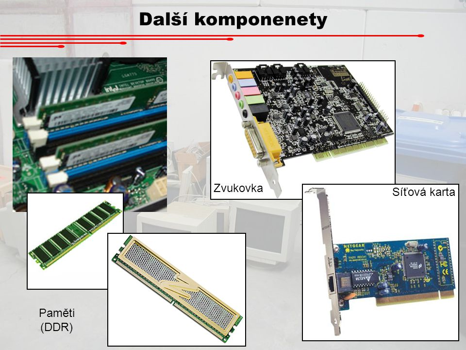 Další komponenety Zvukovka Síťová karta Paměti (DDR)
