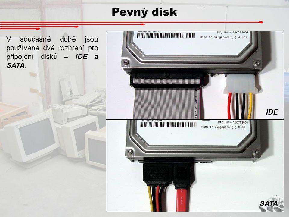 Pevný disk V současné době jsou používána dvě rozhraní pro připojení disků – IDE a SATA. IDE SATA