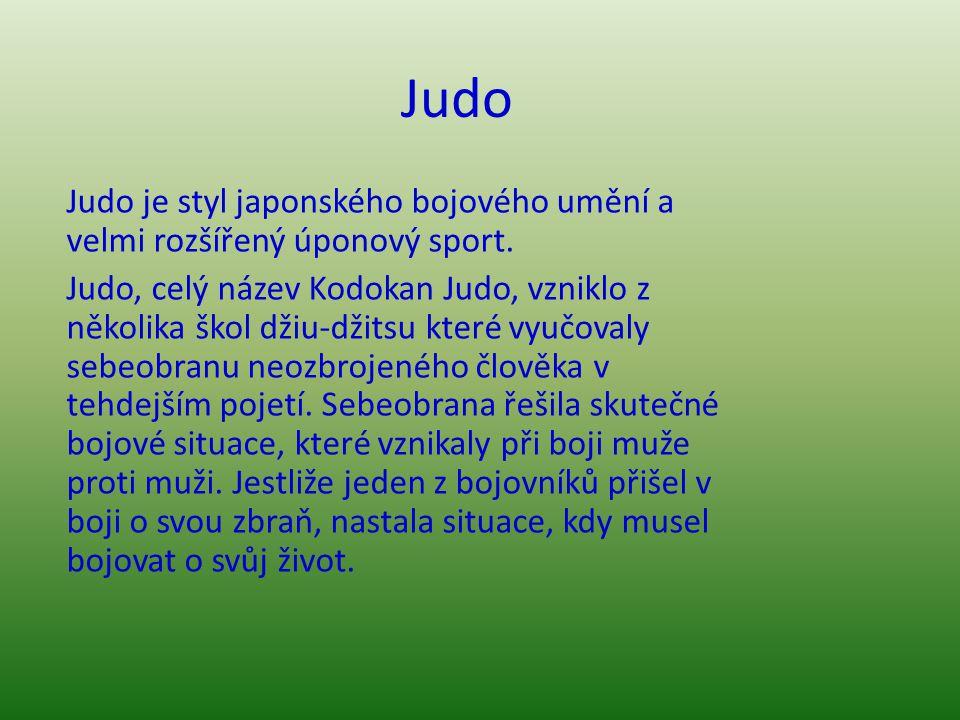 Judo Judo je styl japonského bojového umění a velmi rozšířený úponový sport.
