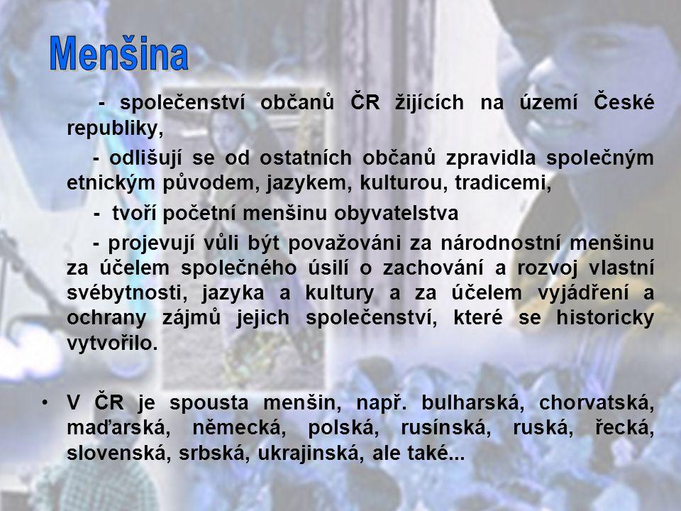 Menšina - společenství občanů ČR žijících na území České republiky,