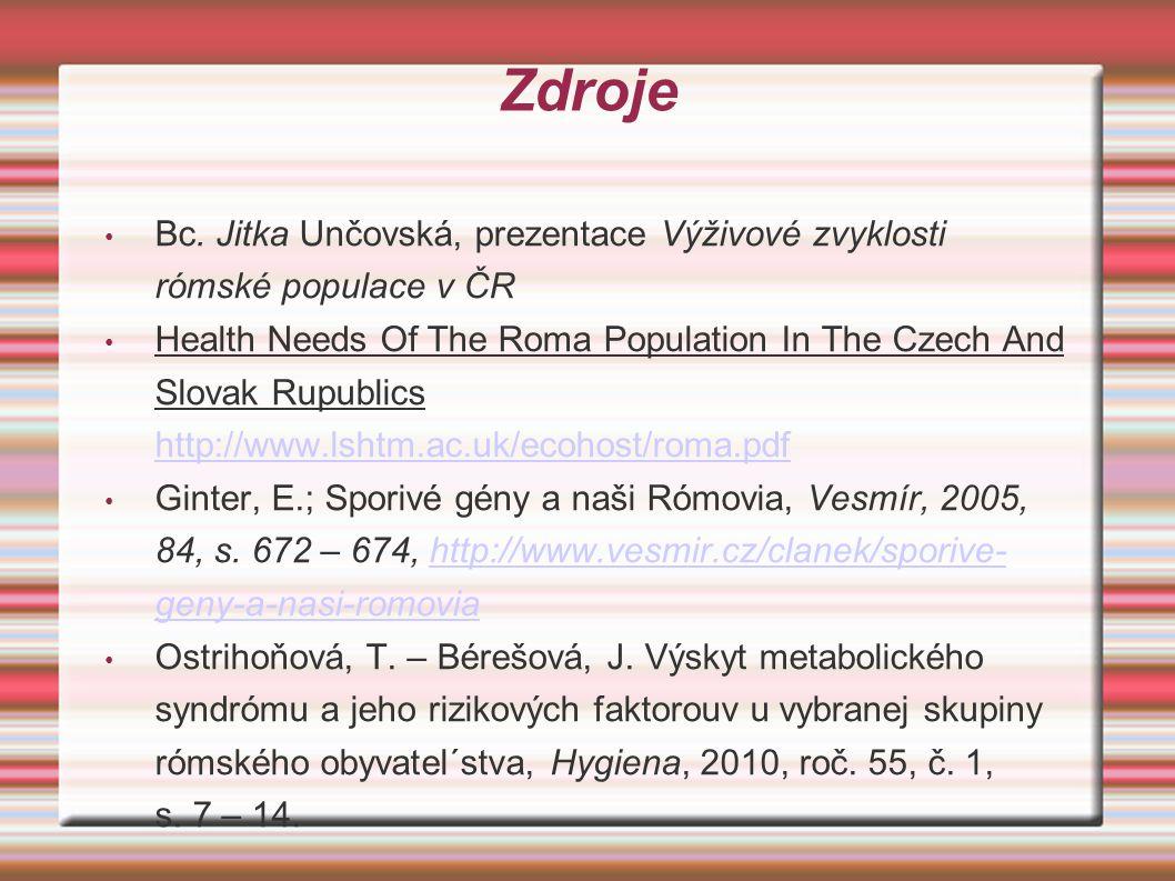 Zdroje Bc. Jitka Unčovská, prezentace Výživové zvyklosti rómské populace v ČR.
