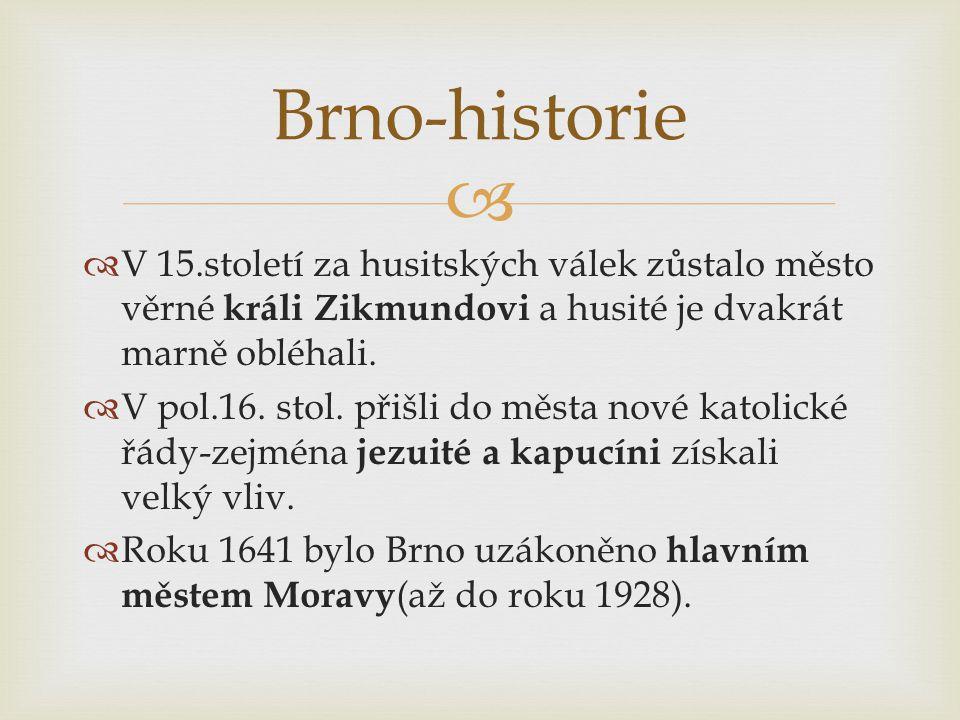 Brno-historie V 15.století za husitských válek zůstalo město věrné králi Zikmundovi a husité je dvakrát marně obléhali.