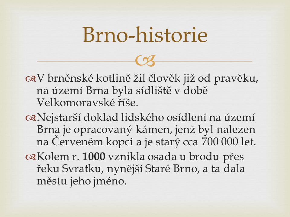 Brno-historie V brněnské kotlině žil člověk již od pravěku, na území Brna byla sídliště v době Velkomoravské říše.