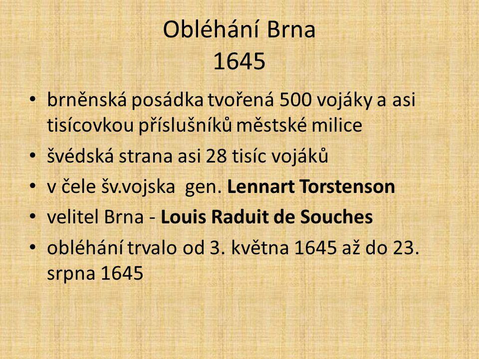 Obléhání Brna 1645 brněnská posádka tvořená 500 vojáky a asi tisícovkou příslušníků městské milice.