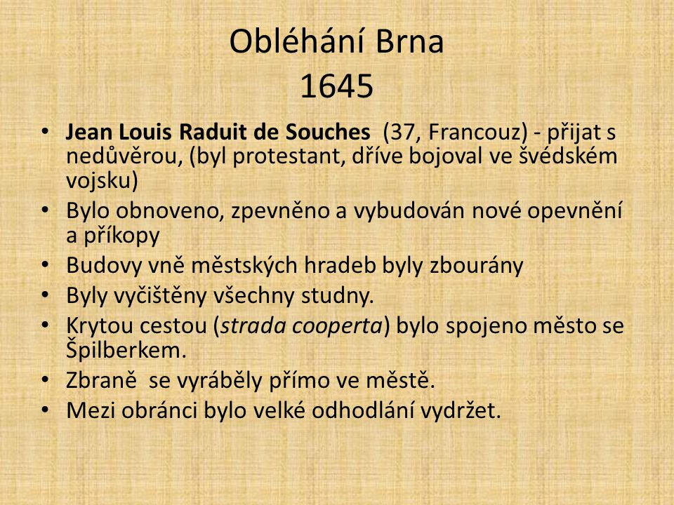 Obléhání Brna 1645 Jean Louis Raduit de Souches (37, Francouz) - přijat s nedůvěrou, (byl protestant, dříve bojoval ve švédském vojsku)