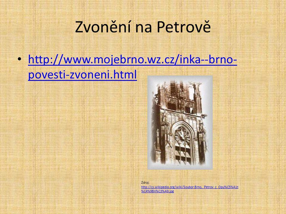 Zvonění na Petrově http://www.mojebrno.wz.cz/inka--brno-povesti-zvoneni.html.