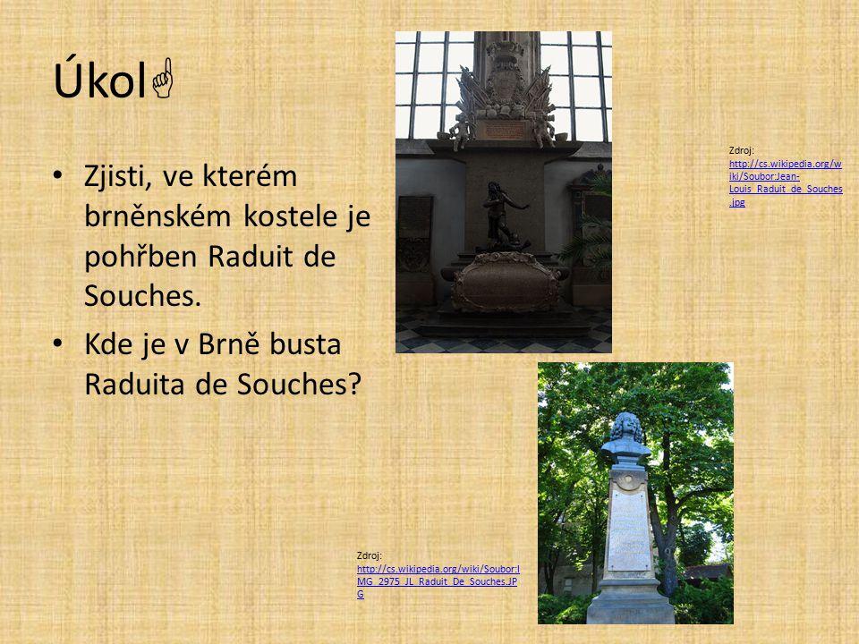 Úkol Zdroj: http://cs.wikipedia.org/wiki/Soubor:Jean-Louis_Raduit_de_Souches.jpg. Zjisti, ve kterém brněnském kostele je pohřben Raduit de Souches.