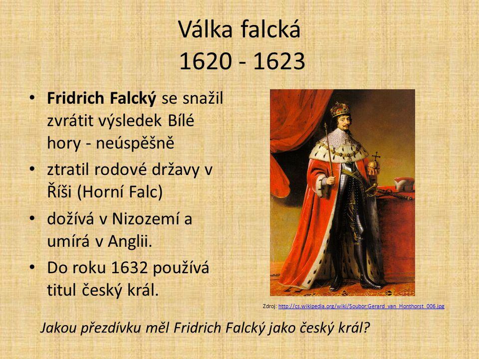 Válka falcká 1620 - 1623 Fridrich Falcký se snažil zvrátit výsledek Bílé hory - neúspěšně. ztratil rodové državy v Říši (Horní Falc)