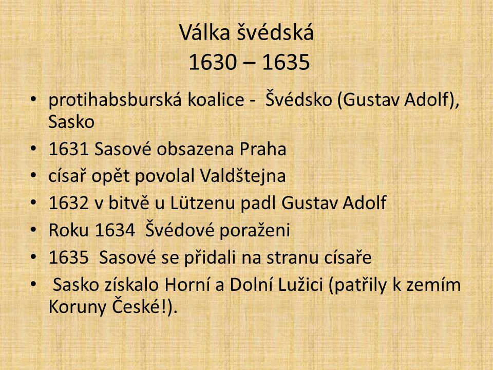 Válka švédská 1630 – 1635 protihabsburská koalice - Švédsko (Gustav Adolf), Sasko. 1631 Sasové obsazena Praha.