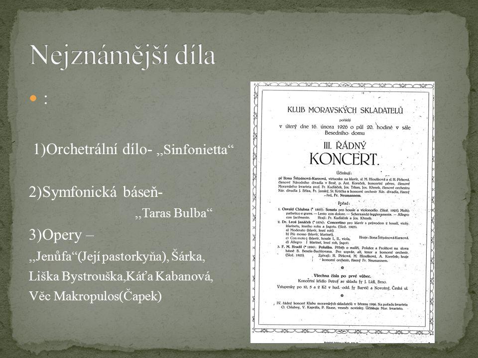 Nejznámější díla : 1)Orchetrální dílo- ,,Sinfonietta