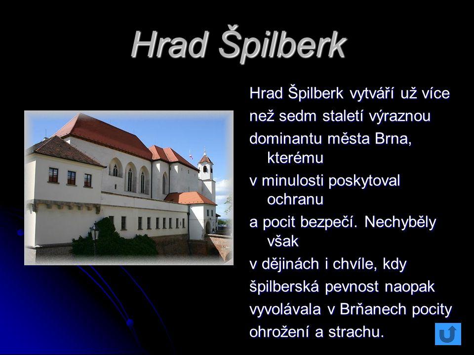 Hrad Špilberk Hrad Špilberk vytváří už více než sedm staletí výraznou