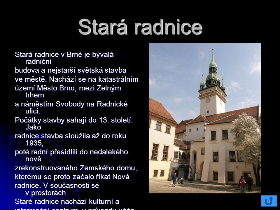 Stará radnice Stará radnice v Brně je bývalá radniční