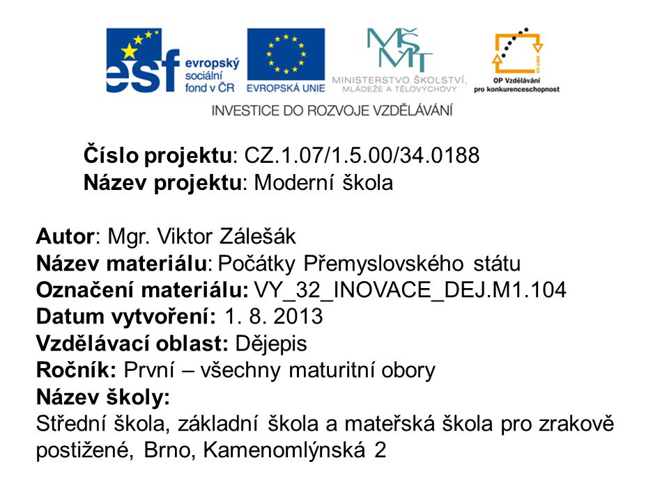 Číslo projektu: CZ.1.07/1.5.00/34.0188 Název projektu: Moderní škola. Autor: Mgr. Viktor Zálešák. Název materiálu: Počátky Přemyslovského státu.