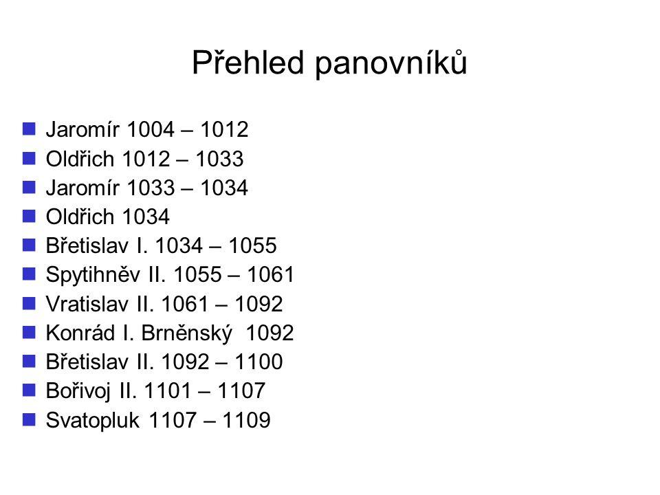 Přehled panovníků Jaromír 1004 – 1012 Oldřich 1012 – 1033