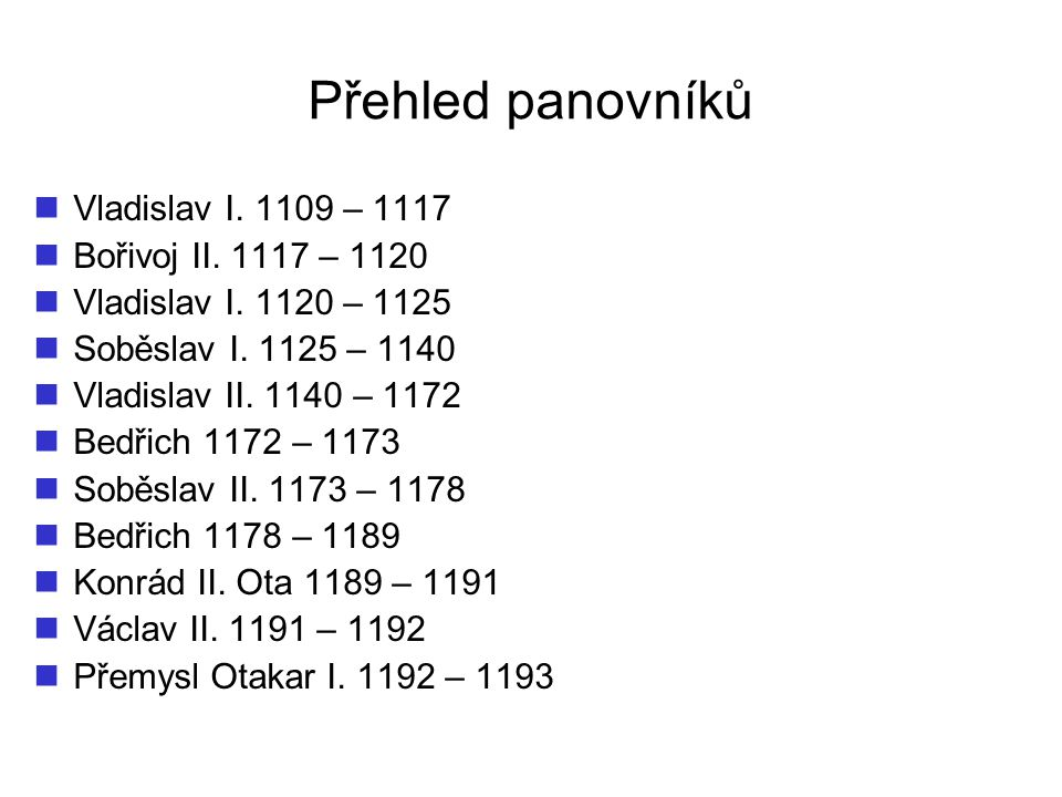Přehled panovníků Vladislav I. 1109 – 1117 Bořivoj II. 1117 – 1120