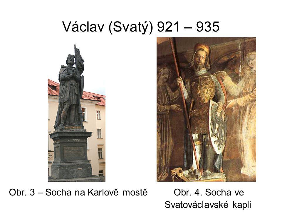 Václav (Svatý) 921 – 935 Obr. 3 – Socha na Karlově mostě Obr.