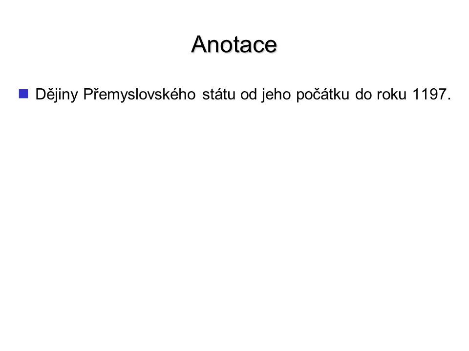 Anotace Dějiny Přemyslovského státu od jeho počátku do roku 1197.
