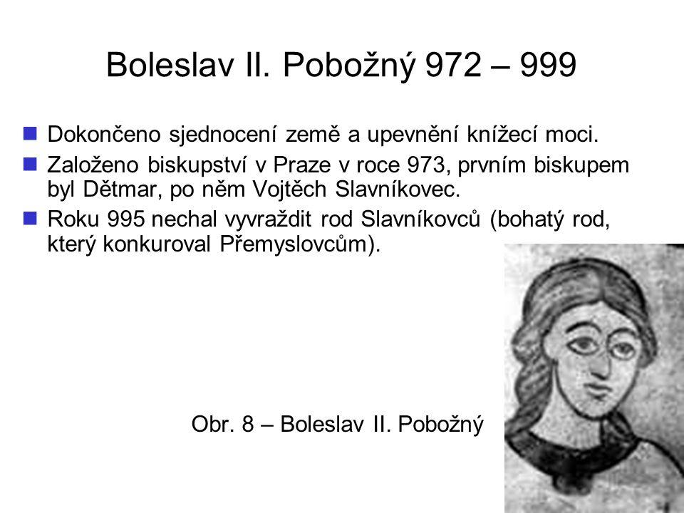 Boleslav II. Pobožný 972 – 999 Dokončeno sjednocení země a upevnění knížecí moci.