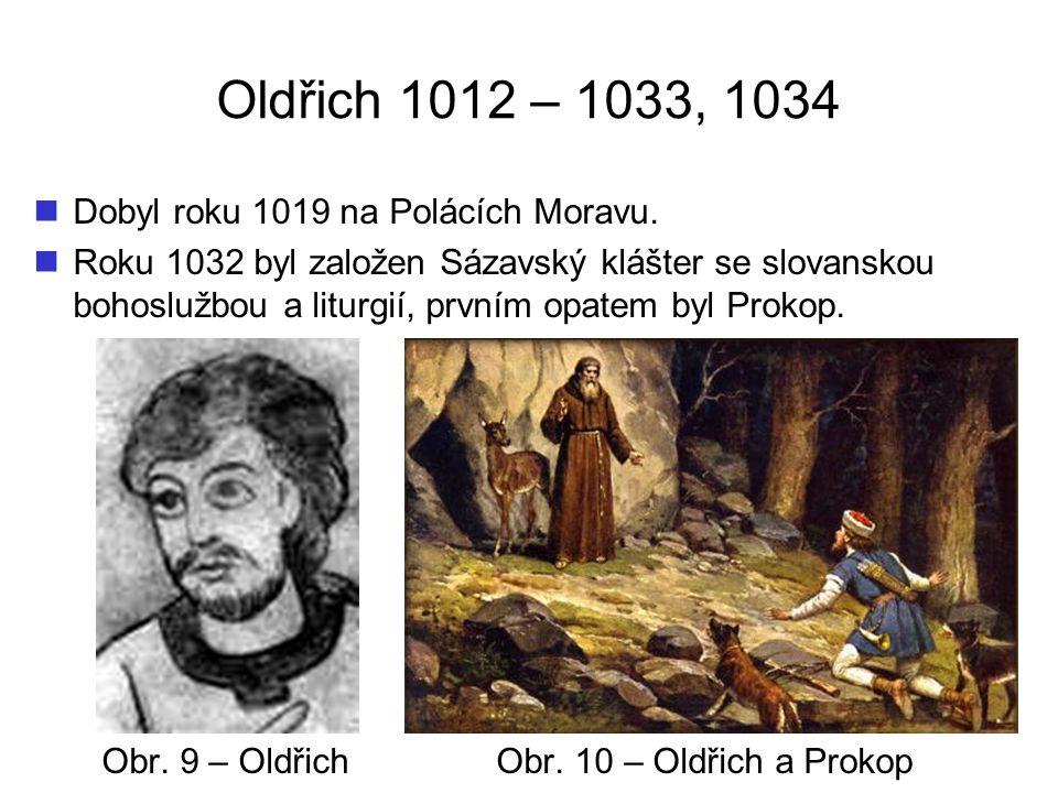 Oldřich 1012 – 1033, 1034 Dobyl roku 1019 na Polácích Moravu.