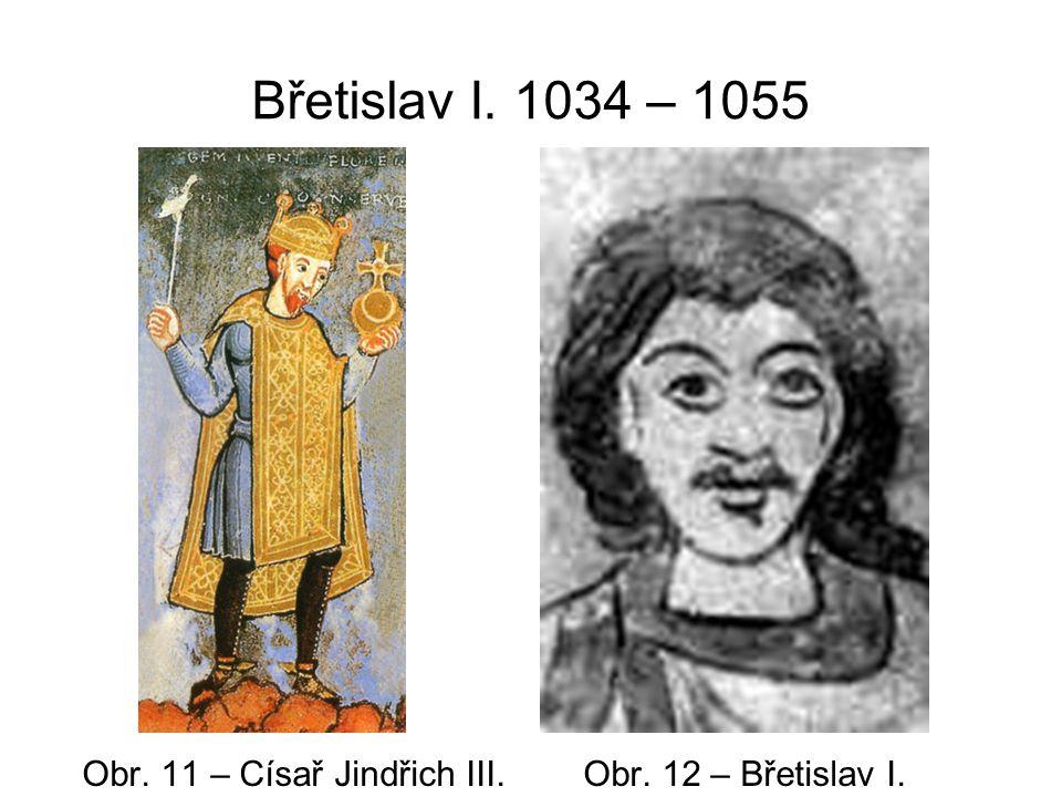 Břetislav I. 1034 – 1055 Obr. 11 – Císař Jindřich III. Obr. 12 – Břetislav I.