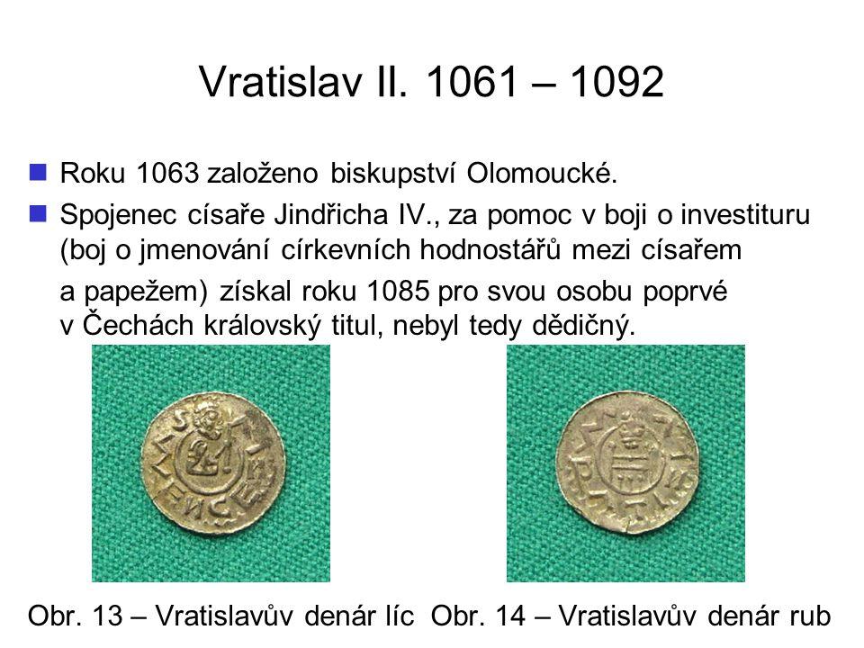 Vratislav II. 1061 – 1092 Roku 1063 založeno biskupství Olomoucké.