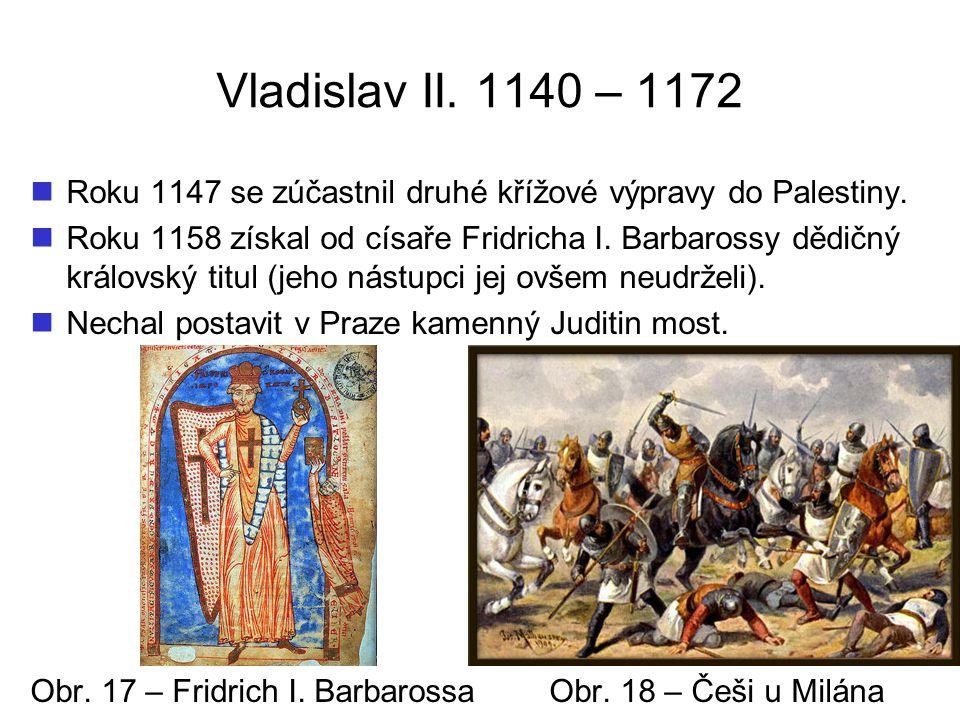 Vladislav II. 1140 – 1172 Roku 1147 se zúčastnil druhé křížové výpravy do Palestiny.