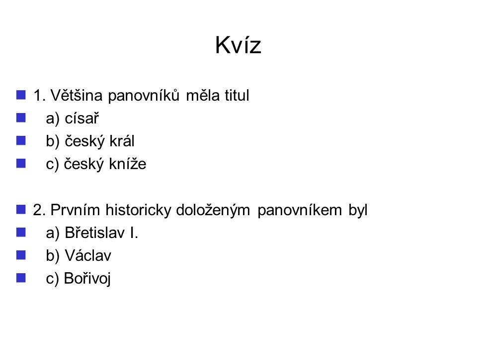 Kvíz 1. Většina panovníků měla titul a) císař b) český král