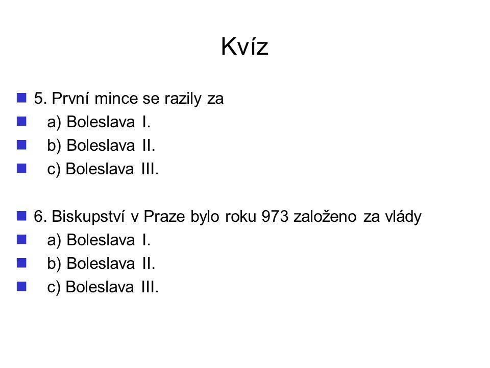 Kvíz 5. První mince se razily za a) Boleslava I. b) Boleslava II.