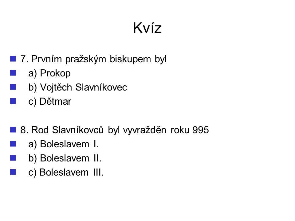 Kvíz 7. Prvním pražským biskupem byl a) Prokop b) Vojtěch Slavníkovec