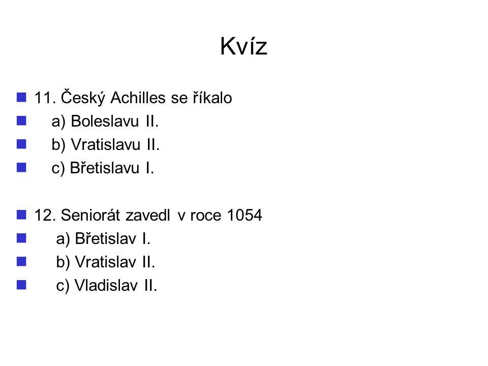 Kvíz 11. Český Achilles se říkalo a) Boleslavu II. b) Vratislavu II.