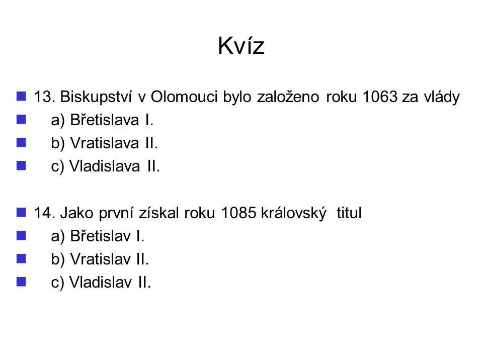 Kvíz 13. Biskupství v Olomouci bylo založeno roku 1063 za vlády