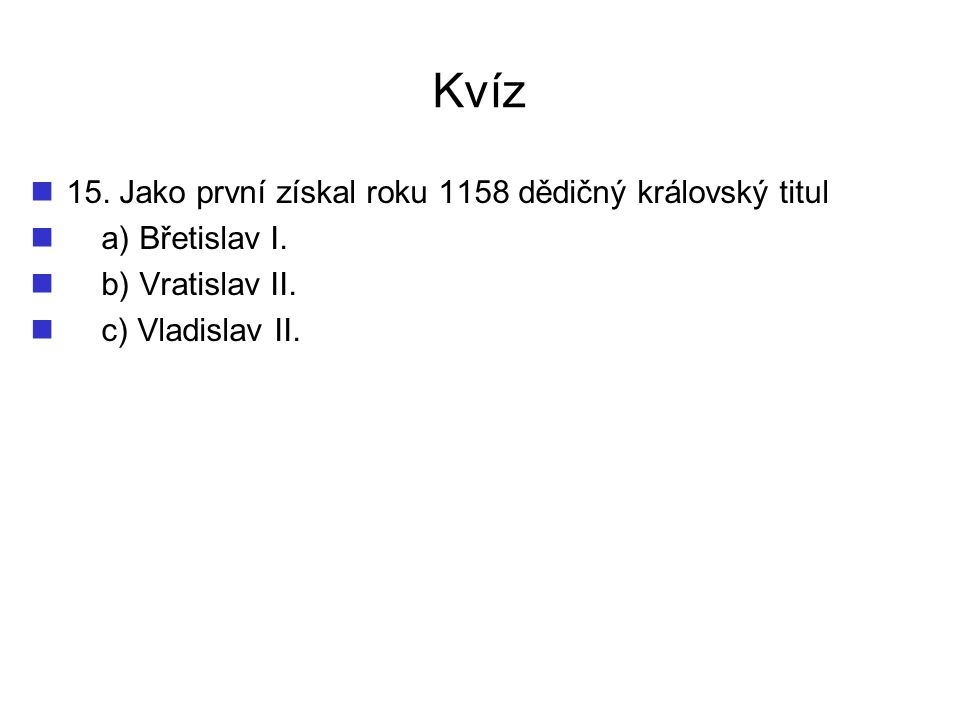 Kvíz 15. Jako první získal roku 1158 dědičný královský titul