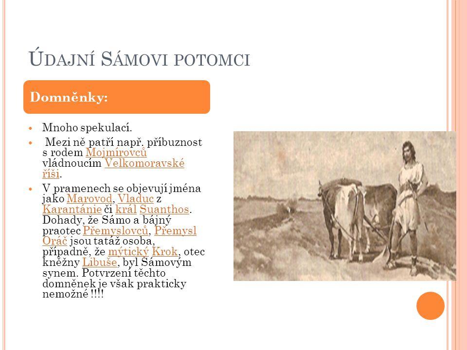 Údajní Sámovi potomci Domněnky: Přemysl Oráč = Sámo
