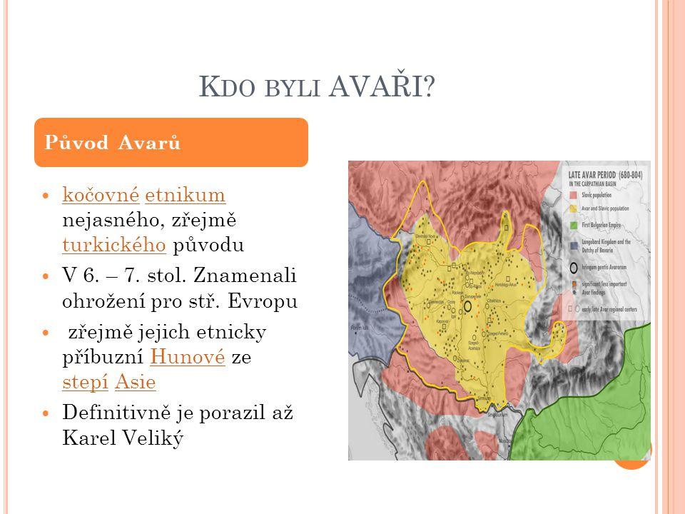 Kdo byli AVAŘI kočovné etnikum nejasného, zřejmě turkického původu