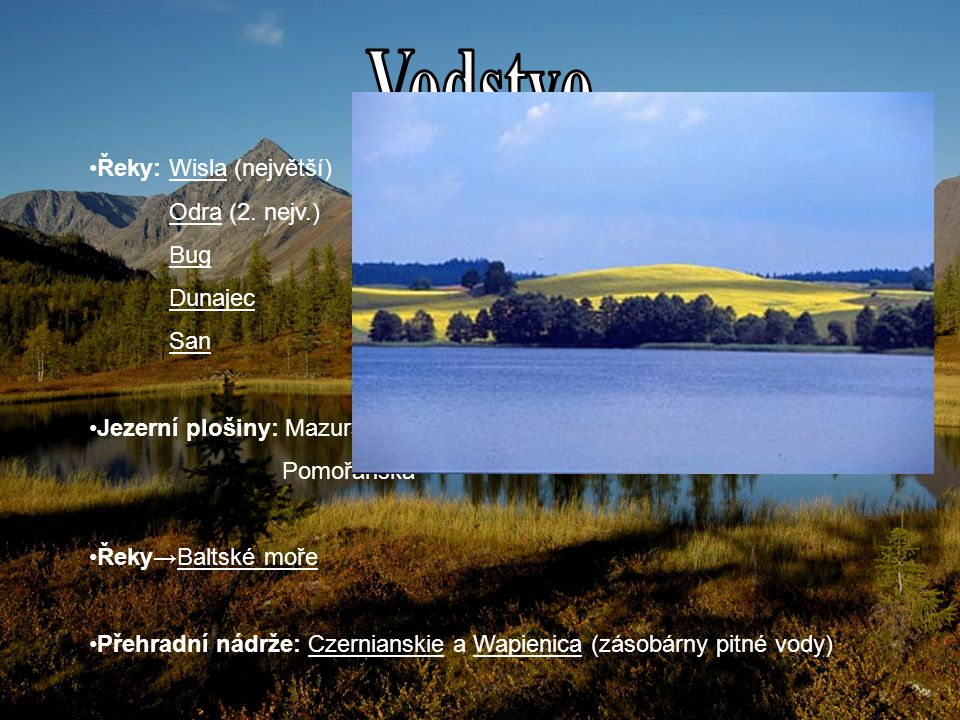 Vodstvo Řeky: Wisla (největší) Odra (2. nejv.) Bug Dunajec San