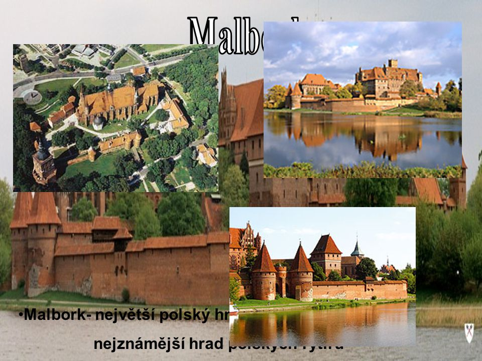 Malbork Malbork- největší polský hrad nejznámější hrad polských rytířů