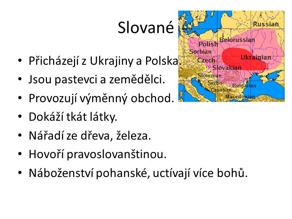 Slované Přicházejí z Ukrajiny a Polska. Jsou pastevci a zemědělci.