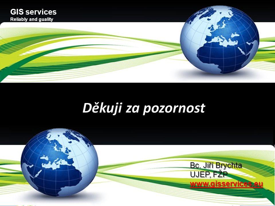 Děkuji za pozornost GIS services Bc. Jiří Brychta UJEP, FŽP