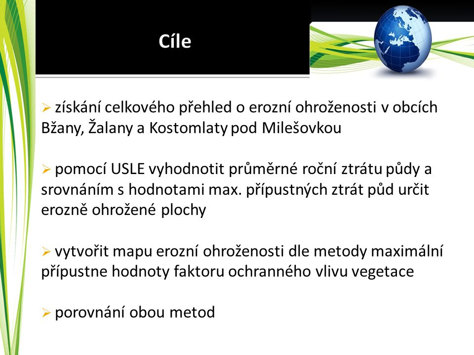 Cíle získání celkového přehled o erozní ohroženosti v obcích Bžany, Žalany a Kostomlaty pod Milešovkou.
