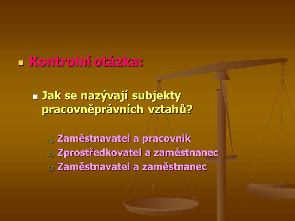 Kontrolní otázka: Jak se nazývají subjekty pracovněprávních vztahů