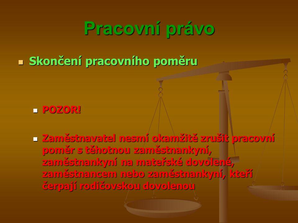 Pracovní právo Skončení pracovního poměru POZOR!