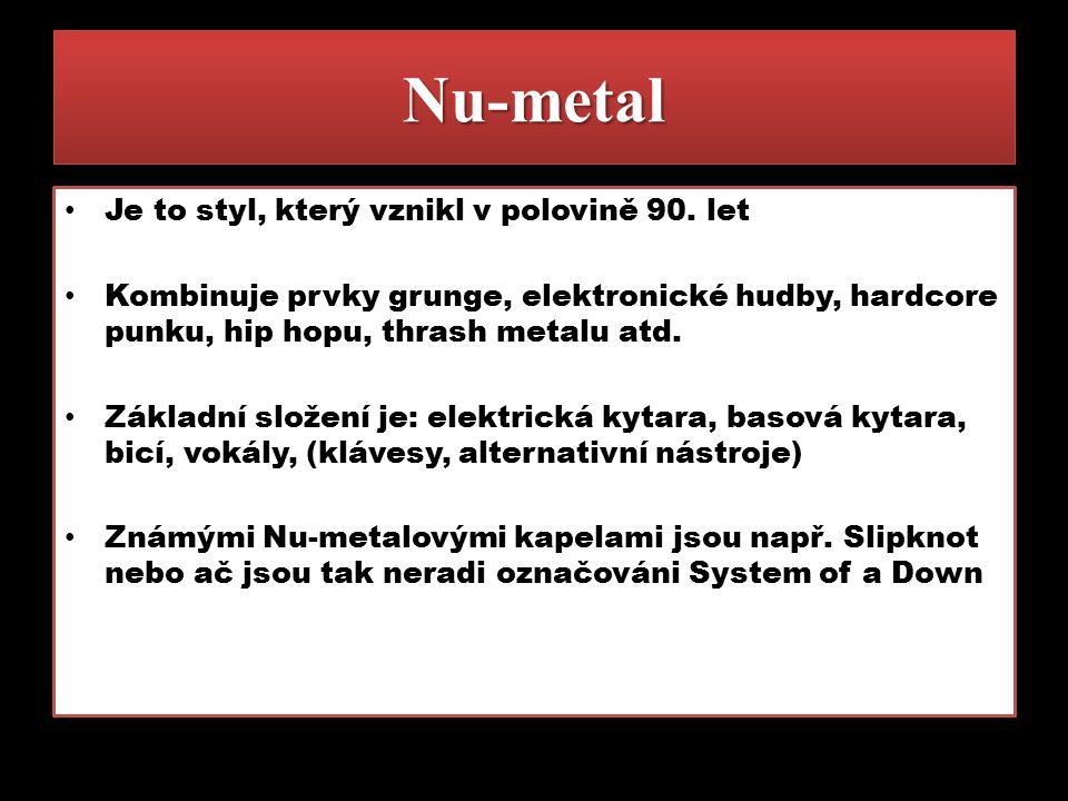 Nu-metal Je to styl, který vznikl v polovině 90. let